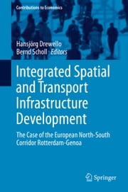 Integrated Spatial and Transport Infrastructure Development - The Case of the European North-South Corridor Rotterdam-Genoa ebook by Hansjörg Drewello,Bernd Scholl