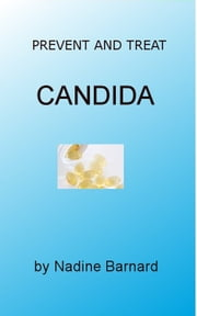 Prevent And Treat Candidiasis ebook by Nadine Barnard