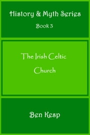 The Irish Celtic Church ebook by Ben Kesp