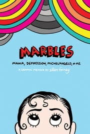 Marbles: Mania, Depression, Michelangelo and Me ebook by Ellen Forney