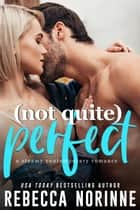 (Not Quite) Perfect ebook by Rebecca Norinne