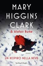 Un respiro nella neve eBook by Mary Higgins Clark, Alafair Burke
