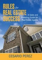 Rules for Real Estate Success ebook by C. Perez