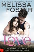 Rescued by Love (Love in Bloom: The Ryders) - Jake Ryder eBook von Melissa Foster