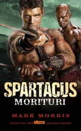 Spartacus: Morituri ebook by Mark Morris