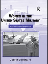 Women in the United States Military - An Annotated Bibliography ebook by Judith Bellafaire