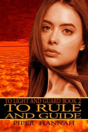 To Rule and Guide (To Light and Guard Book 2) ebook by Piper Hannah