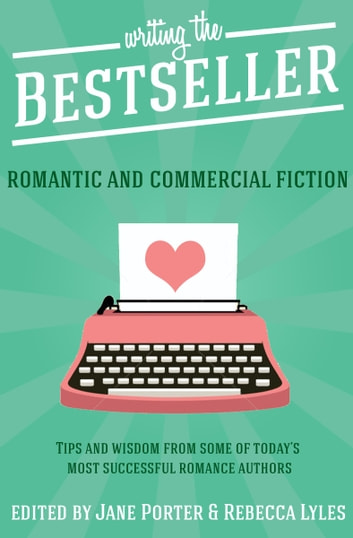 Writing the Bestseller - Romantic and Commercial Fiction ebook by Jane Porter,Rebecca Lyles
