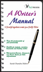 A Writer's Manual: Poweful ingredients to make you a prolific writer ebook by Suniti Chandra Mishra