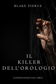 Il Killer Dell'orologio (Un Mistero di Riley Paige—Libro 4) eBook by Blake Pierce