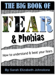 Fear and Phobias: A complete A-Z guide of phobias and how to overcome them ebook by Sarah Johnstone