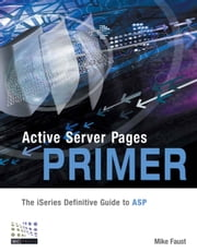 Active Server Pages Primer: The iSeries Definitive Guide to ASP ebook by Faust, Mike