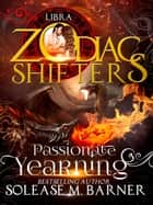 Passionate Yearning ebook by Solease M Barner, Zodiac Shifters