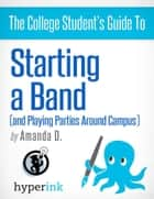 Start a Band: How to Land Gigs and Build a Huge Fanbase ebook by Amanda  B.