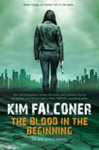 The Blood In The Beginning ebook by Kim Falconer