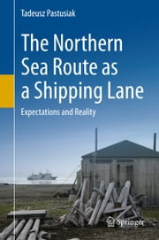 The Northern Sea Route as a Shipping Lane - Expectations and Reality ebook by Tadeusz Pastusiak