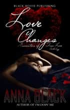 Love Changes (Encounters of True Love Anthology) ebook by Anna Black