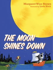 The Moon Shines Down ebook by Margaret Wise Brown,Linda Bleck