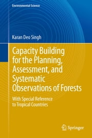 Capacity Building for the Planning, Assessment and Systematic Observations of Forests - With Special Reference to Tropical Countries ebook by Karan Deo Singh
