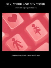 Sex, Work and Sex Work - Eroticizing Organization ebook by Joanna Brewis,Stephen Linstead