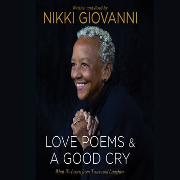 Nikki Giovanni: Love Poems & A Good Cry - What We Learn From Tears and Laughter audiobook by Nikki Giovanni