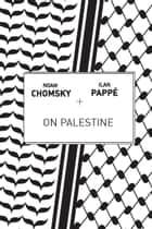 On Palestine ebook by Noam Chomsky,Ilan  Pappé,Frank Barat