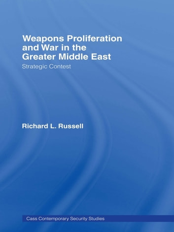 Weapons Proliferation and War in the Greater Middle East - Strategic Contest ebook by Richard L. Russell