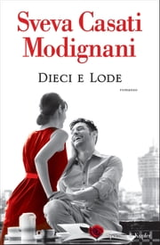 Dieci e lode ebook by Sveva Casati Modignani