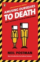 Amusing Ourselves to Death ebook by Neil Postman,Andrew Postman