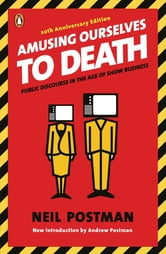 Amusing Ourselves to Death - Public Discourse in the Age of Show Business ebook by Neil Postman