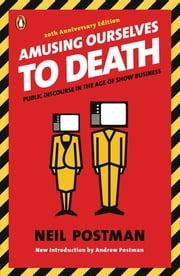 Amusing Ourselves to Death - Public Discourse in the Age of Show Business ebook by Neil Postman, Andrew Postman
