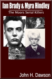 Ian Brady & Myra Hindley: The Moors Serial Killers ebook by John H. Dawson