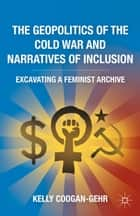 The Geopolitics of the Cold War and Narratives of Inclusion ebook by K. Coogan-Gehr
