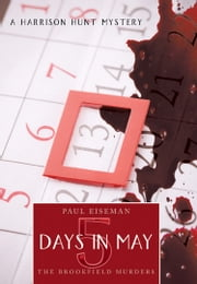 Five Days in May:The Brookfield Murders - A Harrison Hunt Mystery ebook by Paul Eiseman