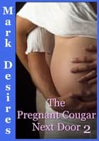 The Pregnant Cougar Next Door 2 ebook by Mark Desires