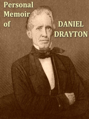 "Personal Memoir of Daniel Drayton - For Four Years and Four Months a Prisoner (for Charity's Sake) in Washington Jail, Including a Narrative of the Voyage and Capture of the Schooner ""Pearl"" ebook by Daniel Drayton"