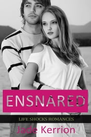 Ensnared - Life Shocks Romances, #5 ebook by Jade Kerrion