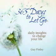 365 Days to Let Go - Daily Insights to Change Your Life ebook by Guy Finley