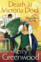 Death at Victoria Dock - Miss Phryne Fisher Investigates 電子書籍 by Kerry Greenwood