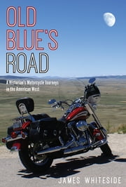 Old Blue's Road - A Historian's Motorcycle Journeys in the American West ebook by James Whiteside