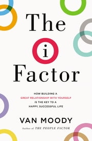 The I Factor - How Building a Great Relationship with Yourself Is the Key to a Happy, Successful Life ebook by Van Moody