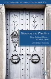 Hierarchy and Pluralism - Living Religious Difference in Catholic Poland ebook by A. Pasieka