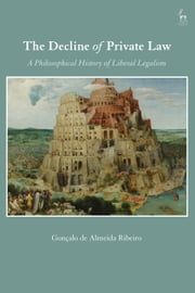 The Decline of Private Law - A Philosophical History of Liberal Legalism ebook by Professor Gonçalo de Almeida Ribeiro
