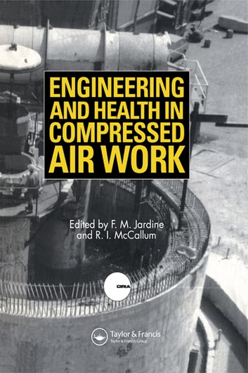 Engineering and Health in Compressed Air Work - Proceedings of the International Conference, Oxford, September 1992 ebook by