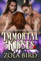 Immortal Kisses (A Vampire Rock Star Romance) - Vampire's Song, #1 ebook by Zola Bird