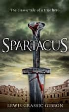 Spartacus ebook by Lewis Grassic Gibbon