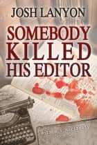 Somebody Killed His Editor - Holmes & Moriarity 1 ebook by Josh Lanyon
