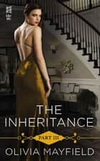 The Inheritance Part III ebook by Olivia Mayfield