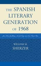 The Spanish Literary Generation of 1968 ebook by William M. Sherzer