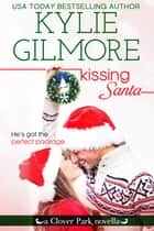 Kissing Santa ebook by Kylie Gilmore